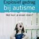 Titel: Explosief gedrag bij autisme. Wat kun je eraan doen?